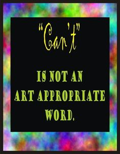 """Can't"" is not an art appropriate word."