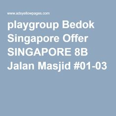 playgroup Bedok Singapore Offer SINGAPORE 8B Jalan Masjid #01-03