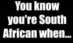 57 Reasons You Know You're South African…