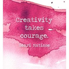 Quotes to live by. Creativity takes courage - Henri Matisse Inspirational Quotes, art quotes Great Quotes, Quotes To Live By, Me Quotes, Motivational Quotes, Inspirational Quotes, Super Quotes, Quotes On Art, Art Qoutes, Artwork Quotes