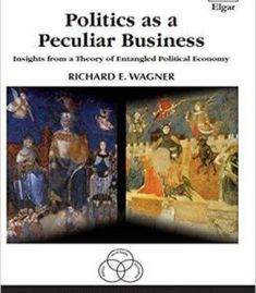 Politics As A Peculiar Business: Insights From A Theory Of Entangled Political Economy PDF
