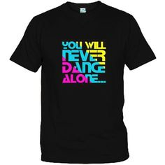 Yo will never dance alone as long as Im here lol www.lightdesign.es/ Need this shirt!