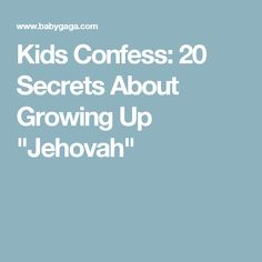 """Kids Confess: 20 Secrets About Growing Up """"Jehovah"""""""