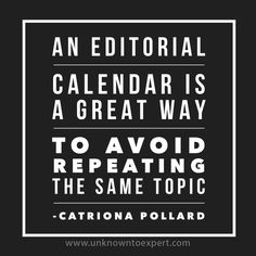 An editorial calendar is a great way to avoid repeating the same topic - Catriona Pollard www.unknowntoexpert.com #unknowntoexpert