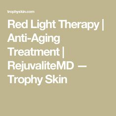 Red Light Therapy | Anti-Aging Treatment | RejuvaliteMD — Trophy Skin