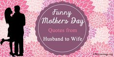 Beautiful Funny Mother's Day Messages, Funny Mothers Day Quotes from Husband to Wife. Best collection of Funny mothers day messages from Husband to Wife. Mothers Day Funny Quotes, Happy Mothers Day Messages, Mothers Day Poems, Mother Day Message, Happy Mother Day Quotes, Mother Quotes, Mothers Day Cards, Husband Quotes From Wife, Husband Humor
