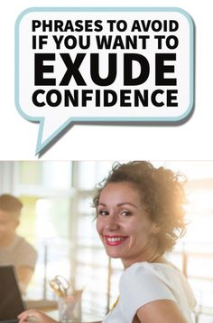 Exude confidence at work. It's simple... just avoid using these common phrases.