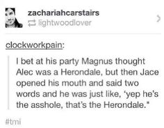 I am pretty sure that is exactly how it happened<<< he's technically a Herondale you know wills sister married a lightwood