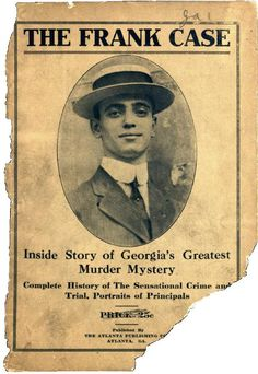 "In 1913, ""little Mary Phagan"" was murdered at the National Pencil Factory in Atlanta, Leo Frank was tried for the murder, and in 1915, he was lynched by an angry mob in Marietta. Since then, the case of Leo Frank has been closely studied and debated. Recently, an award-winning film about the murders, The People v. Leo Frank, premiered in Atlanta (April 2009)"