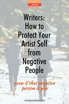 Writers: How to Protect Your Artist Self from Negative People