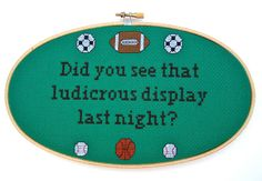 IT Crowd - Did You See That Ludicrous Display Last Night - Sports - Funny Cross Stitch Hoop
