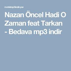 Nazan Öncel Hadi O Zaman feat Tarkan - Bedava mp3 indir