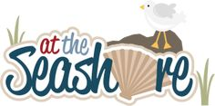At The Seashore SVG scrapbook title beach svg scrapbook title seashell svg files seagull svg file