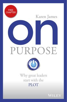 On Purpose by Karen James - Sample  Why great leaders start with the PLOT