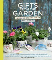 My lovely daughter Debora's lovely book. Gifts from the Garden: 100 Gorgeous Homegrown Presents