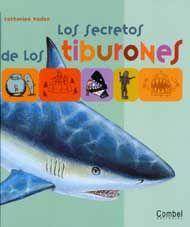 Los secretos de los tiburones, escrito por Catherine Vadon e ilustrado por Vincent Boyer, Charles Dutertre y Julien Norwood. Editado por combel. Con mucha información sobre estos temidos animales. Edad recomendada: de 6 a 8 años. *En nuestra biblioteca