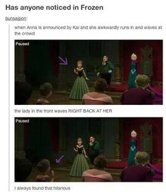 #Frozen - this scene also demonstrates the difference between elsa and Anna; elsa is refined, faithful and queen-like, while Anna is awqward and energetic and faithful.