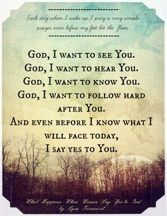 """""""This simple act of surrender each morning will prepare your eyes to see Him, your ears to hear Him, your mind to perceive Him, and your heart to receive Him. This is how to live expecting to experience God."""" Lysa Terkeurst"""