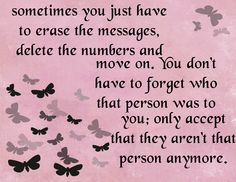 Sometime you just have to erase the messages, delete the numbers and move on. You don't have to forget who that person was to you; only accpet that they aren't that person anymore...