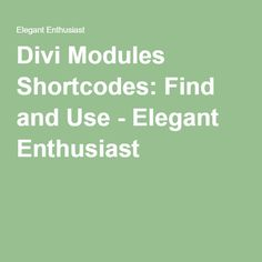 Divi Modules Shortcodes: Find and Use - Elegant Enthusiast