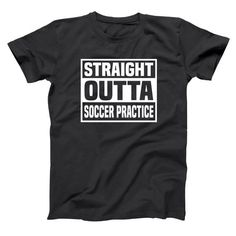 nice Straight Outta Soccer Practice Funny Humor Training Men's T-Shirt DT0431 by http://dezdemon-humor-addiction.xyz/sports-humor/straight-outta-soccer-practice-funny-humor-training-mens-t-shirt-dt0431/