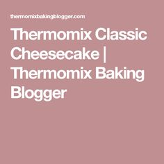 Thermomix Classic Cheesecake | Thermomix Baking Blogger