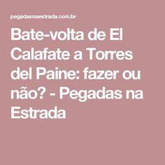 Bate-volta de El Calafate a Torres del Paine: fazer ou não? - Pegadas na Estrada