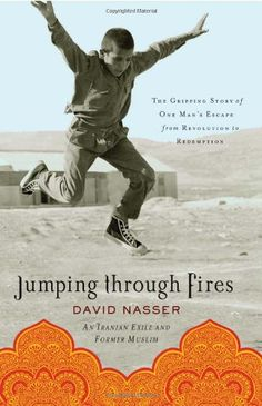 Jumping through Fires: The Gripping Story of One Man's Escape from Revolution to Redemption by David Nasser