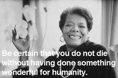 Inspiring words from Maya Angelou.