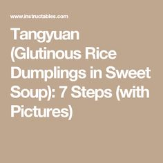 Tangyuan (Glutinous Rice Dumplings in Sweet Soup): 7 Steps (with Pictures)