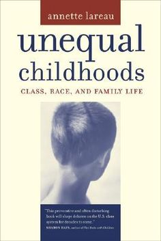 Unequal Childhoods: Class, Race, and Family Life by Annette Lareau