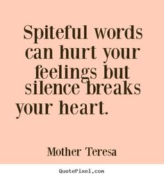 Love quote - Spiteful words can hurt your feelings but silence.. Wise Women, Success Quotes, Mothers Theresa, Mother Ter...