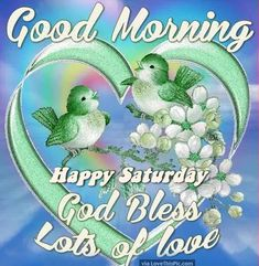 Good Morning Happy Saturday God Bless Lots Of Love