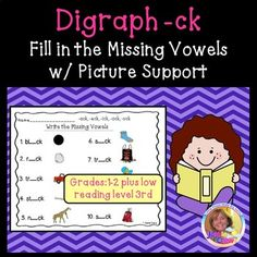 This product has two pages of the -ck digraph where students fill in the missing vowels (with pictures) and two newly added pages of fluency sentences using the same words . Students fill-in the missing vowels.  Included are: -ack, -eck, -ick, -ock, -uckThis works well as an added resource for the students you have who might need picture support and are low level readers.