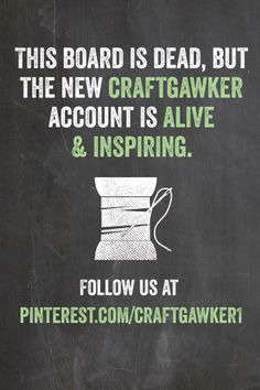 This board is no longer updating, but our new craftgawker account is a dedicated arts & crafts account with many inspiring boards!
