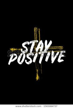 Find Stay Positive Quotes Apparel Tshirt Design stock images in HD and millions of other royalty-free stock photos, illustrations and vectors in the Shutterstock collection. Thousands of new, high-quality pictures added every day. Stay Positive Quotes, Positive Images, Strong Quotes, Staying Positive, Done Quotes, Swag Quotes, King Queen Quotes, Wild And Free Quotes, Good Attitude Quotes