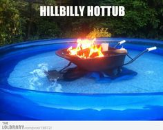He was only a redneck, until his homemade hot tub idea made him a genius. Maybe somewhere behind my redneck gate? Blow Up Pool, My Pool, Redneck Humor, Thats The Way, That Way, Jacuzzi, Red Neck Hot Tub, Redneck Pool, Redneck Crazy