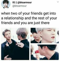 Me and my friends are all girls but we're all in a friend-relationship with each other we're always finding an excuse to break up coz we wanna be with our fave idols, im the only one with a fave korean idol coz my friends aren't interested in kpop