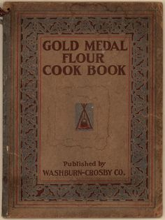 Gold Medal Flour Cookbook. From Duke Digital Collections. Collection: Emergence of Advertising in America. Full page Gold Medal advertisements throughout cookbook. General baking information in addition to recipes. Recipes differ from the 1900s version; internal graphics are more elaborate (photographic?) and feature serving women and table settings; several illustrations of product packaging; several coupons on last page. Images of selected pages from this item are available. Searchable…
