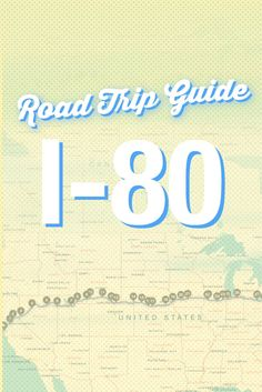 The ultimate guide to I-80!