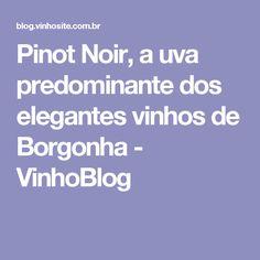 Pinot Noir, a uva predominante dos elegantes vinhos de Borgonha - VinhoBlog