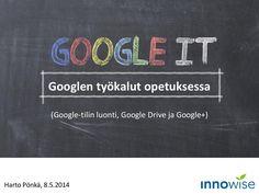 Googlen työkalut opetuksessa (Google-tilin luonti, Google Drive ja Google+) by Harto Pönkä via slideshare