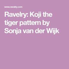 Ravelry: Koji the tiger pattern by Sonja van der Wijk