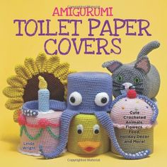 Amigurumi Toilet Paper Covers: Cute Crocheted Animals, Flowers, Food, Holiday Decor and More! by Linda Wright http://www.amazon.com/dp/0980092361/ref=cm_sw_r_pi_dp_1--hvb0RWK7A8