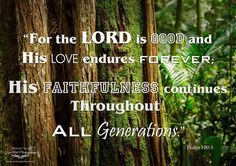 """#inspirational -This is such an #encouraging promise from Psalm 100:5 """"Forbthe LORD is good and His love endures forever; His faithfulness continues throughout all generations."""" WOW! So incredible!!"""