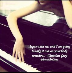 Argue with me, and I'm going to take it out on your body somehow. Christian Grey ~ Fifty Shades of Grey Quote Fifty Shades Quotes, Shade Quotes, Movie Quotes, Book Quotes, Welcome To My Life, 50 Shades Trilogy, Shades Of Grey Book, Grey Quotes, Mr Grey