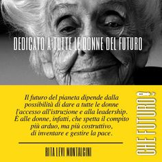 È alle donne, infatti, che aspetta il compito più arduo, ma più costruttivo, di inventare e gestire la pace. Rita Levi Montalcini