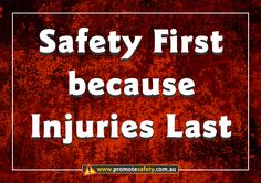 Workplace Safety and Health Slogan - Safety First because injuries last.