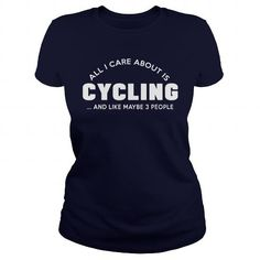 Awesome Tee ALL I CARE ABOUT IS CYCLING AND LIKE MAYBE 3 PEOPLE T shirts