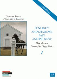 Sunlight and Shadows, Past and Present. Alice Munro's Dance of the Happy Shades http://catalogues-bu.univ-lemans.fr/flora_umaine/jsp/index_view_direct_anonymous.jsp?PPN=181393220